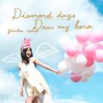 Diamond days 〜ココロノツバサ〜 / Dear my hero / 上野優華